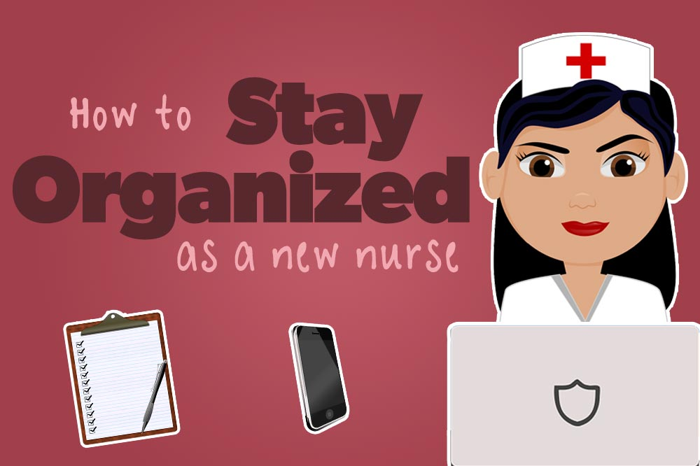 How to Stay Organized as a New Nurse